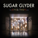 The Eyes: They See/Sugar Glyder