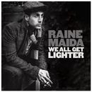 We All Get Lighter/Raine Maida