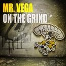 On The Grind/Mr. Vega