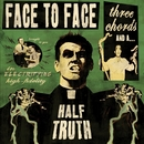Three Chords And A Half Truth/Face To Face