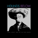 You Light Me Up In The Dark/The Hounds Below
