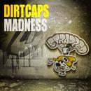 Madness/Dirtcaps
