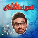 Why Is The Rabbit Crying?/Al Madrigal
