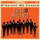 Under The Influence/Straight No Chaser