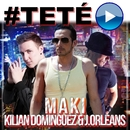 #Teté (feat. J. Orleans & Kilian Domínguez)/Maki