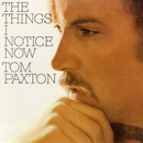 The Things I Notice Now/Tom Paxton