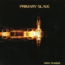 Data Plague/Primary Slave
