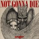 Not Gonna Die/Skillet