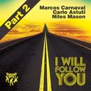 I Will Follow You (Part 2)/Marcos Carnaval, Carlo Astuti, Niles Mason