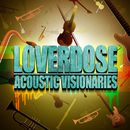 Acoustic Visionaries/LOVERDOSE