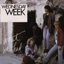 What We Had/Wednesday Week