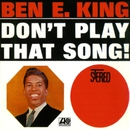 Don't Play That Song/Ben E. King