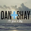 19 You + Me/Dan + Shay