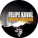 Imagine / The Grind/Felipe Kaval