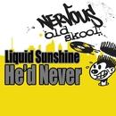 He'd Never/Liquid Sunshine