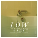 Stay (Originally Performed By Rihanna)/Low