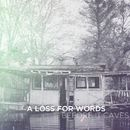 Before It Caves/A Loss For Words