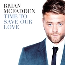 Time To Save Our Love/Brian McFadden