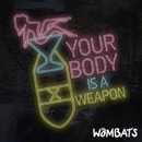 Your Body Is A Weapon/The Wombats