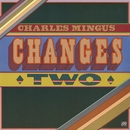 Changes Two/Charles Mingus