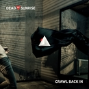 Crawl Back In/Dead By Sunrise