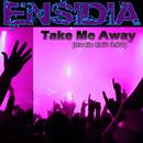 Take Me Away (Radio Edit)/Ensidia