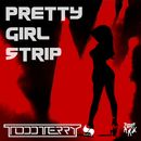 Pretty Girl Strip/Todd Terry