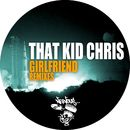 Girlfriend - Remixes/That Kid Chris