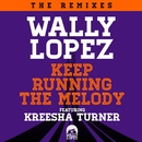 Keep Running The Melody feat. Kreesha Turner [The Remixes]/Wally Lopez