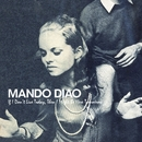 If I Don't Live Today, Then I Might Be Here Tomorrow/Mando Diao