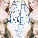 Put Your Hands Up (If You Feel Love)/Kylie Minogue