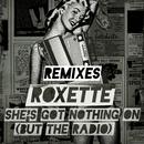 She's Got Nothing On (But The Radio) [Adrian Lux / Adam Rickfors Remixes] (Adrian Lux / Adam Rickfors Remixes)/Roxette