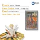 Franck: Violin Sonata - Saint-Saëns: Violin Sonata No.1 - Ravel: Violin Sonata/Sarah Chang/Lars Vogt