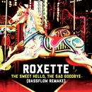 The Sweet Hello, The Sad Goodbye (Bassflow Remake)/Roxette