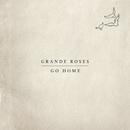 Go Home/Grande Roses