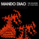 Wildfire (If It Was True)/Mando Diao