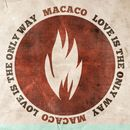 Love Is The Only Way/Macaco