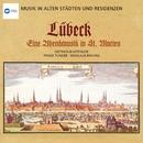 Musik in alten Städten & Residenzen: Lübeck/Consortium Musicum