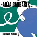 Smiling & Waving/Anja Garbarek