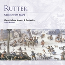 Rutter: Carols from Clare/John Rutter/Clare College Singers and Orchestra