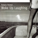 Woke Up Laughing/Robert Palmer