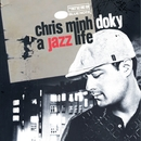 A Jazz Life - The Very Best Of/Chris Minh Doky