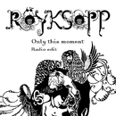 Only This Moment/Röyksopp