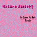 Lo Bueno No Sale Barato/Habana Abierta
