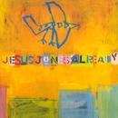 Already/Jesus Jones
