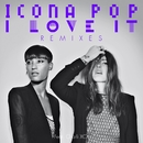 I Love It (feat. Charli XCX) [Remixes]/Icona Pop