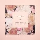 Dark World/Pity Sex