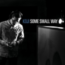 Some Small Way/Koji