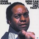 How Can You Live Like That?/Eddie Harris