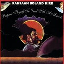 Prepare Thyself To Deal With A Miracle/Roland Kirk